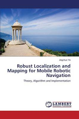 Robust Localization and Mapping for Mobile Robotic Navigation