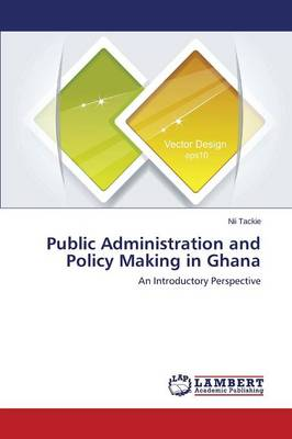Public Administration and Policy Making in Ghana