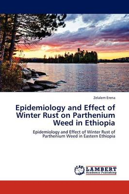 Epidemiology and Effect of Winter Rust on Parthenium Weed in Ethiopia