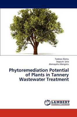 Phytoremediation Potential of Plants in Tannery Wastewater Treatment
