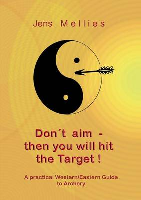 Don't Aim - Then You Will Hit the Target