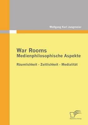 War Rooms: Medienphilosophische Aspekte