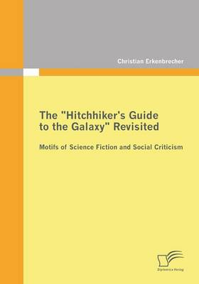 The Hitchhiker's Guide to the Galaxy Revisited: Motifs of Science Fiction and Social Criticism