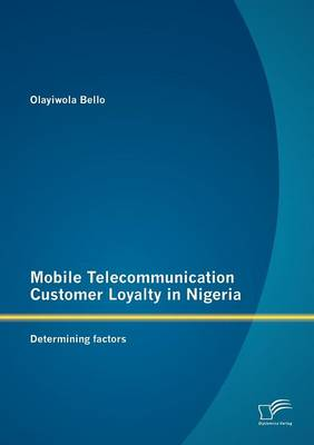 Mobile Telecommunication Customer Loyalty in Nigeria: Determining Factors