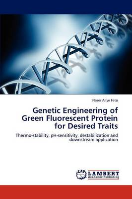 Genetic Engineering of Green Fluorescent Protein for Desired Traits