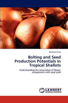 Bolting and Seed Production Potentials in Tropical Shallots