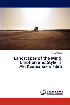 Landscapes of the Mind: Emotion and Style in Aki Kaurismaki's Films