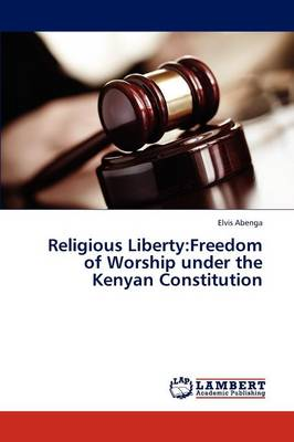 Religious Liberty: Freedom of Worship Under the Kenyan Constitution