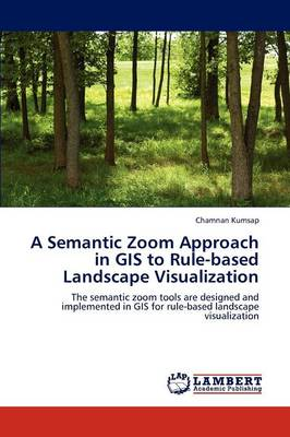 A Semantic Zoom Approach in GIS to Rule-Based Landscape Visualization