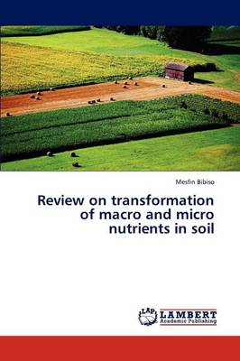 Review on Transformation of Macro and Micro Nutrients in Soil