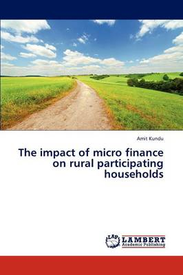The Impact of Micro Finance on Rural Participating Households
