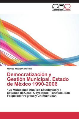 Democratizacion y Gestion Municipal. Estado de Mexico 1990-2006