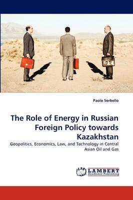 The Role of Energy in Russian Foreign Policy Towards Kazakhstan