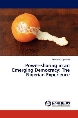 Power-Sharing in an Emerging Democracy: The Nigerian Experience
