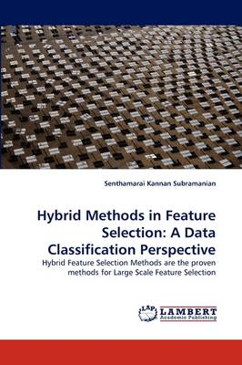 Hybrid Methods in Feature Selection: A Data Classification Perspective