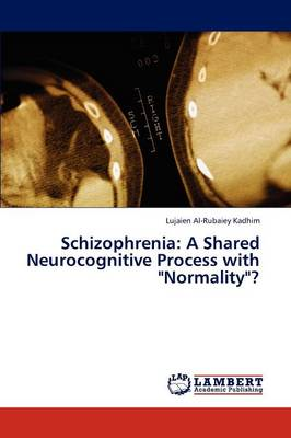 Schizophrenia: A Shared Neurocognitive Process with Normality?