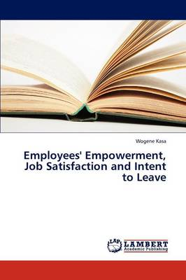 Employees' Empowerment, Job Satisfaction and Intent to Leave