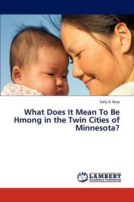 What Does It Mean to Be Hmong in the Twin Cities of Minnesota?