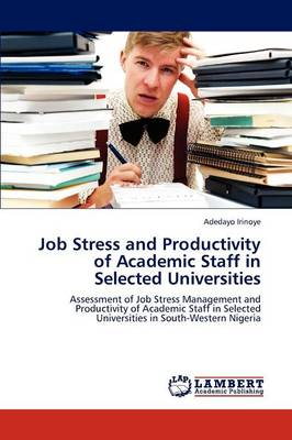 Job Stress and Productivity of Academic Staff in Selected Universities