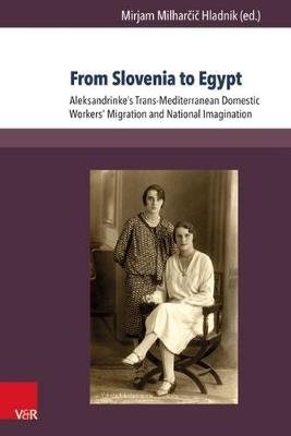 From Slovenia to Egypt: Aleksandrinke's Trans-Mediterranean Domestic Workers' Migration and National Imagination