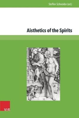 Aisthetics of the Spirits: Spirits in Early Modern Science, Religion, Literature and Music