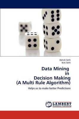Data Mining in Decision Making (a Multi Rule Algorithm)