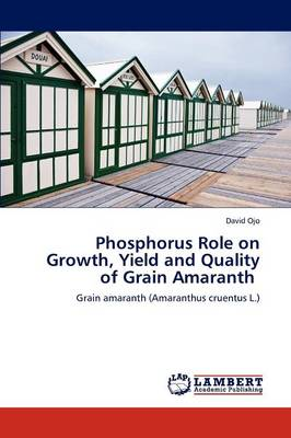 Phosphorus Role on Growth, Yield and Quality of Grain Amaranth