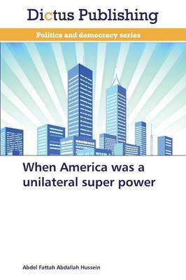 When America Was a Unilateral Super Power