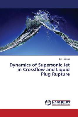 Dynamics of Supersonic Jet in Crossflow and Liquid Plug Rupture