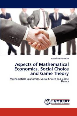 Aspects of Mathematical Economics, Social Choice and Game Theory