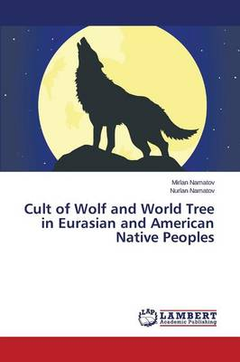 Cult of Wolf and World Tree in Eurasian and American Native Peoples