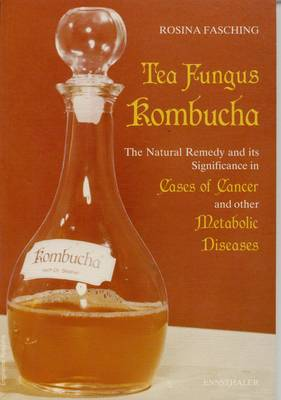 Tea Fungus Kombucha: The Natural Remedy and its Significance in Cases of Cancer and Other Metabolic Diseases