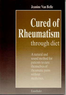 Cured of Rheumatism Through Diet: A Natural and Sound Method for Patients to Cure Themselves of Rheumatic Pain without Medicines