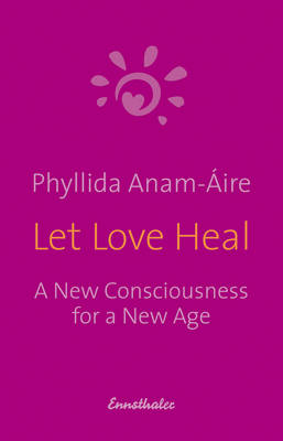 Let Love Heal: A New Consciousness for a New Age