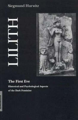 Lilith - The First Eve: Historical and Psychological Aspects of the Dark Feminine