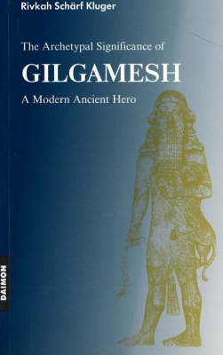 Archetypal Significance of Gilgamesh: A Modern Ancient Hero