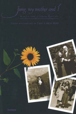 Jung, My Mother and I: The Analytic Diaries of Catharine Rush Cabot