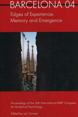 Barcelona 04 - Edges of Experience: Memory and Emergence - Proceedings of the 16th International IAAP Congress for Analytical Psychology