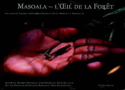 Masoala - l'xil de la Foret: Une Nouvelle Strategie de Conservation pour la Foret Tropicale de Madagascar [Masoala - The Eye of the Forest: A New Strategy for Rainforest Conservation in Madagascar]