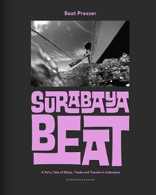 Surabaya Beat: A Fairy Tale of Ships, Trade and Travels in Indonesia