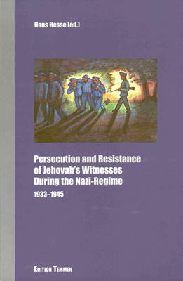 Persecution and Resistance of Jehovah's Witnesses During the Nazi Regime: 1933- 1945
