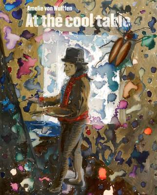Amelie Von Wulffen: At the Cool Table