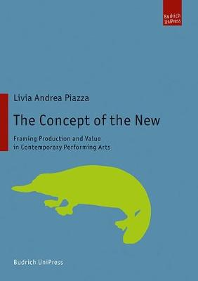 The Concept of the New: Framing Production and Value in Contemporary Performing Arts