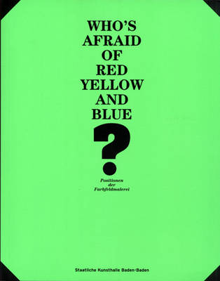 Who's Afraid of Red, Yellow and Blue?: Positions in Colour Field Painting