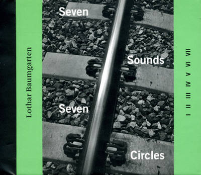 Lothar Baumgarten: Seven Sounds and Seven Circles