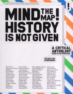 Mind the Map! History is Not Given: A Critical Anthology Based on the Symposium