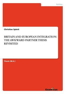 Britain and European Integration: The Awkward Partner Thesis Revisited