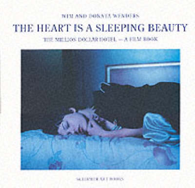 Wim Wenders: The Heart is a Sleeping Beauty: The Million Dollar Hotel; A Film Book