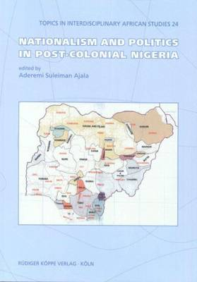 Nationalism and Politics in Post-Colonial Nigeria