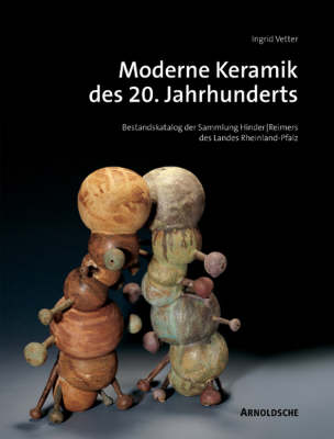 Modern 20th-century Ceramics: Inventory Catalogue of the Hinders/Reimers Collection